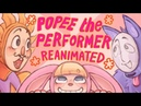 POPEE THE PERFORMER REANIMATED!
