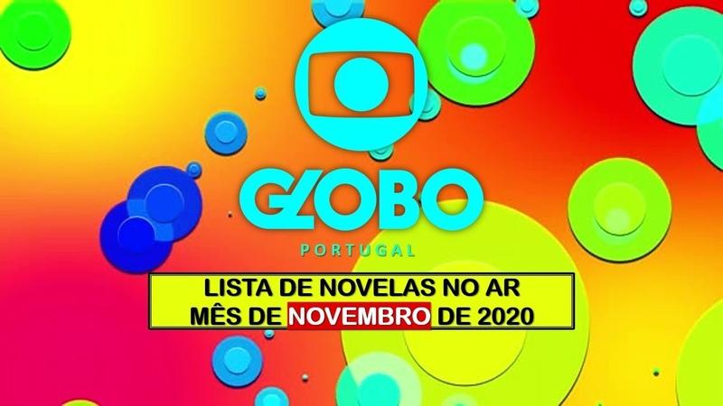 LISTAGEM NOVELAS ATUAIS NOVEMBRO 2020 TV GLOBO PORTUGAL