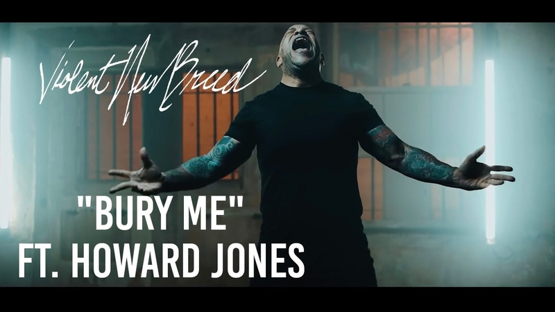 Violent New Breed Bury Me Ft Howard Jones